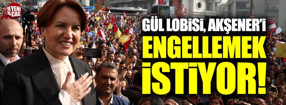 Gül lobisi, Akşener'i engellemek istiyor