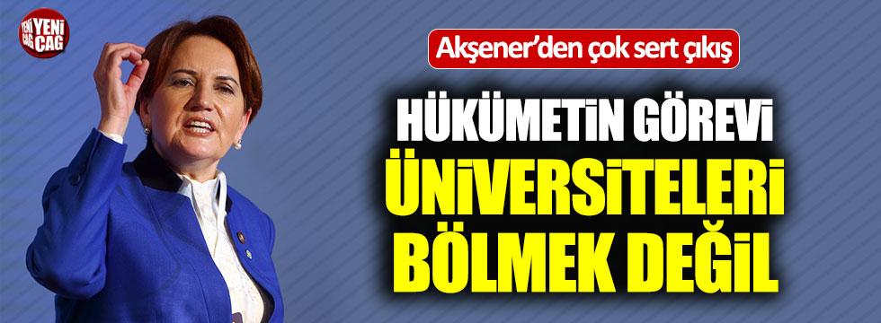Akşener: Hükümetin görevi üniversiteleri bölmek değil