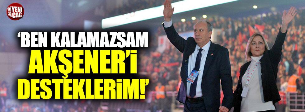 """Muharrem İnce: """"Ben kalamazsam Akşener'i desteklerim"""""""