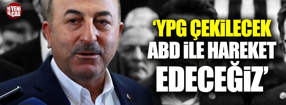 Çavuşoğlu: YPG çekilecek, ABD ile hareket edeceğiz