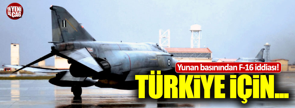 """Yunan basınında F-16 iddiası: """"Türkiye için"""""""