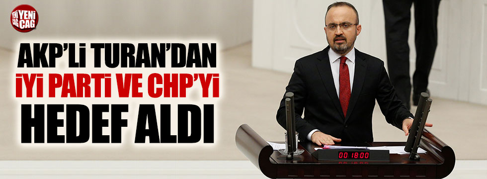 AKP'li Bülent Turan'dan İYİ Parti ve CHP'ye ağır sözler