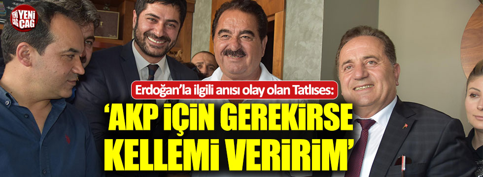 """İbrahim Tatlıses: """"AK Parti için gerekirse kellemi veririm"""""""