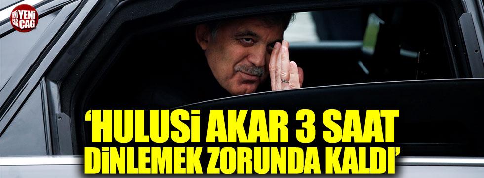 """Gül'ün eniştesi: """"Akar, 3 saat boyunca Abdullah Bey'i dinlemek zorunda kaldı"""""""