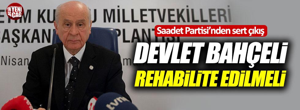 Saadet Partisi: Devlet Bahçeli rehabilite edilmeli