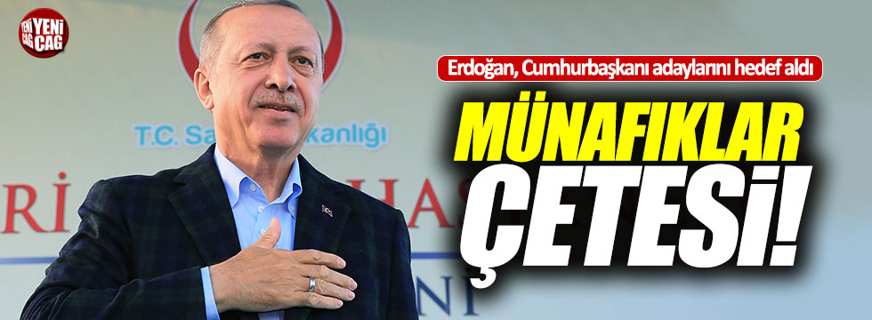 """Erdoğan'dan muhalefete: """"Münafıklar"""""""