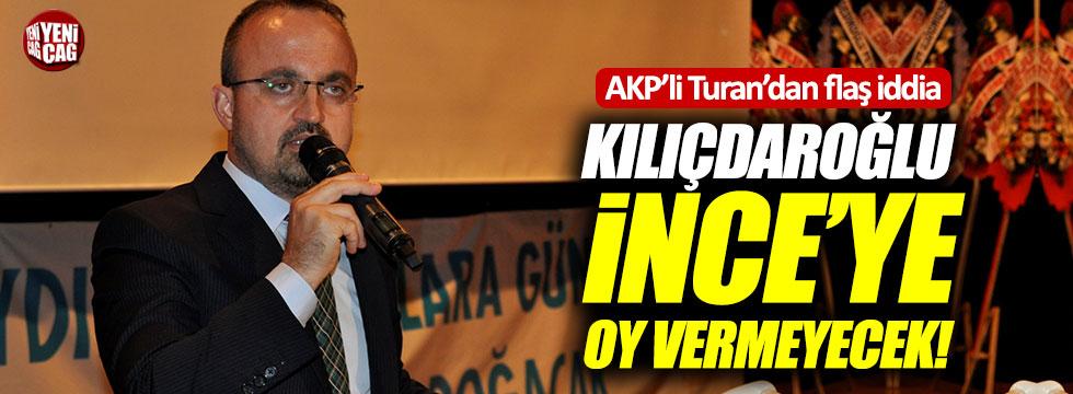 """Turan: """"Kılıçdaroğlu, İnce'ye oy vermeyecek"""""""