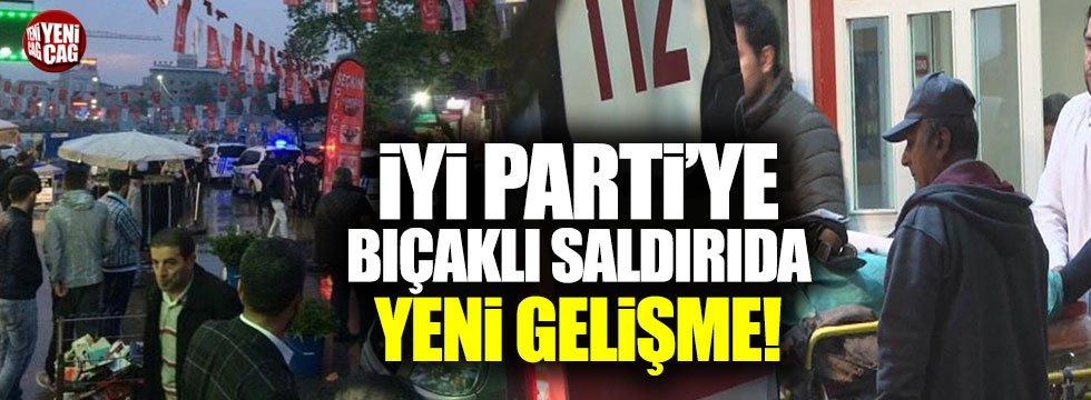 İYİ Parti'ye bıçaklı saldırıda yeni gelişme