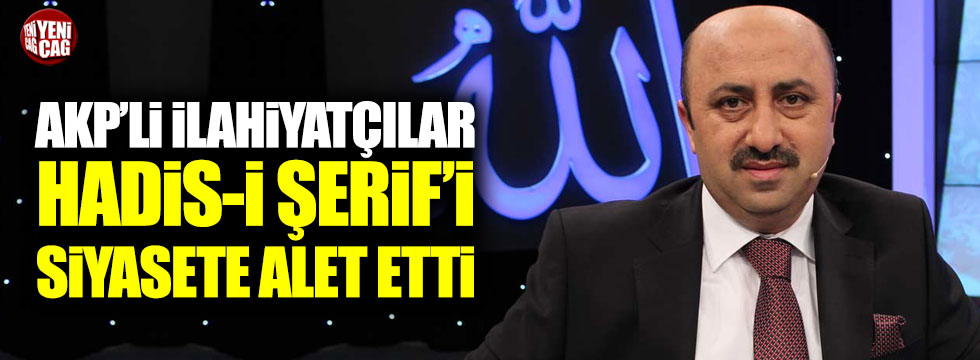 AKP'li İlahiyatçılar Hadis-i Şerif'i siyasete alet etti