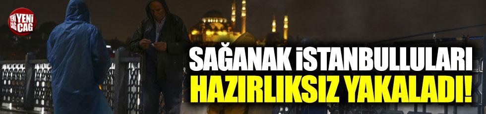 Sağanak İstanbulluları hazırlıksız yakaladı