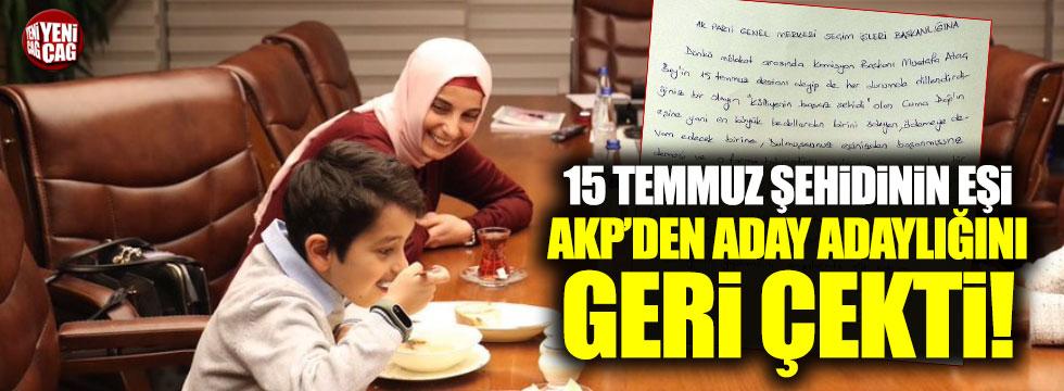 15 Temmuz şehidinin eşi AKP'den aday adaylığını gerçi çekti