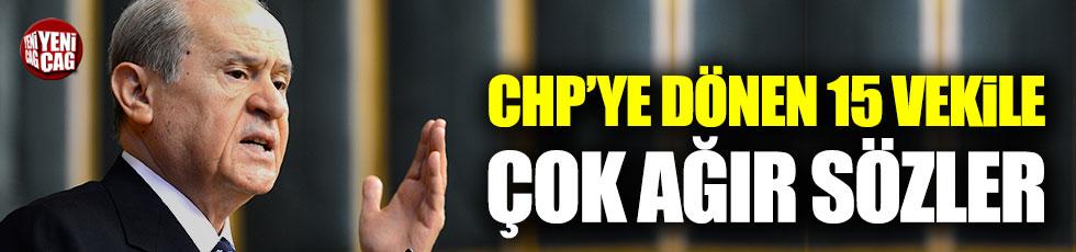 Bahçeli'den CHP'ye dönen 15 vekile ağır sözler