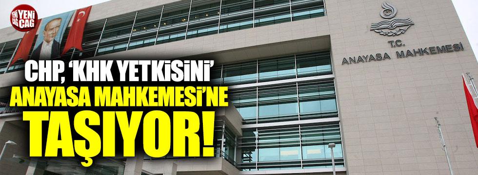 CHP, Bakanlar Kurulu'na KHK yetkisini Anayasa Mahkemesi'ne taşıyor!