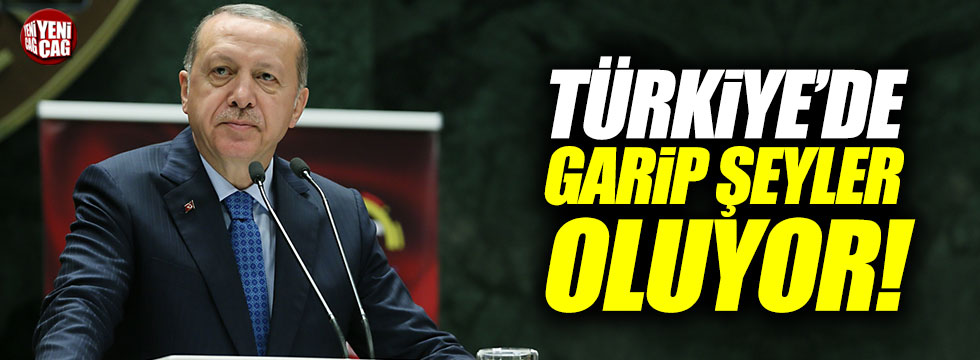 Erdoğan: Garip şeyler oluyor Türkiye'de