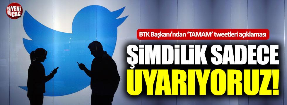 BTK Başkanı'ndan 'TAMAM' tweetleri hakkında açıklama