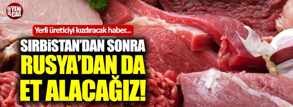 Sırbistan'dan sonra Rusya'dan da et alacağız