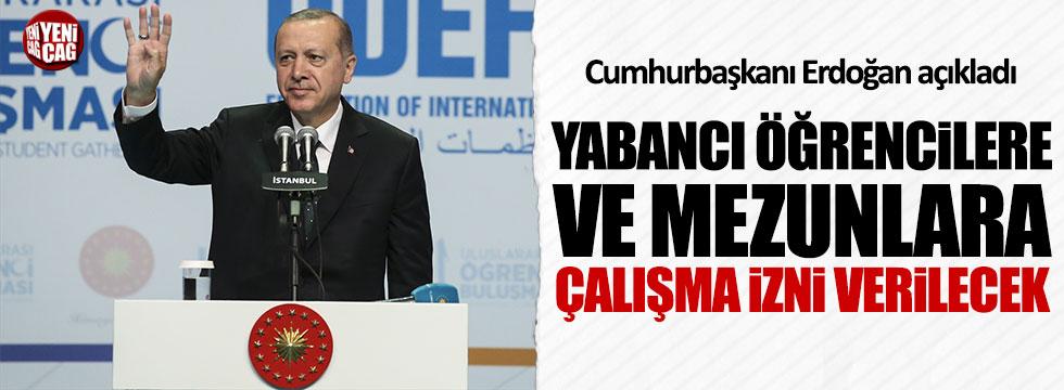 Erdoğan: Yabancı öğrencilere ve mezunlara çalışma izni verilecek