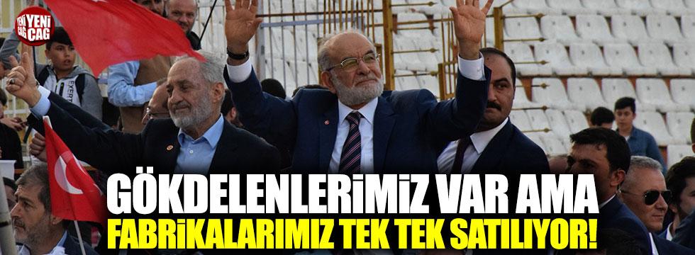 """Karamollaoğlu: """"Gökdelenlerimiz var ama fabrikalarımız tek tek satılıyor"""""""