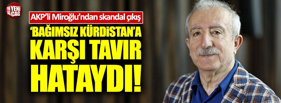 """AKP'li Miroğlu: """"Barzani'nin Kürdistan referandumuna gösterilen tavır hataydı"""""""
