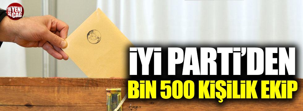 İYİ Parti'den bin 500 kişilik ekip