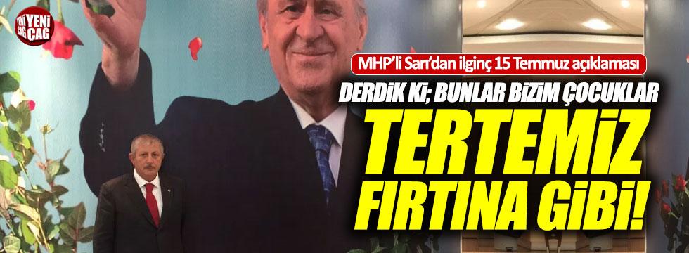 """MHP'li Sarı'nın 15 Temmuz açıklaması: """"Bunlar bizim çocuklar"""""""