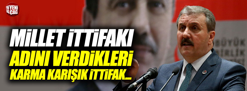 Mustafa Destici, Millet İttifakı'nı eleştirdi