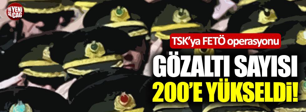 FETÖ'nün TSK yapılanmasında gözaltı sayısı 200'e yükseldi