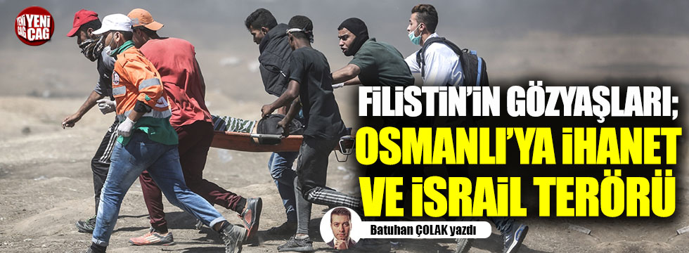 Filistin'in gözyaşları; Osmanlı'ya ihanet ve İsrail terörü