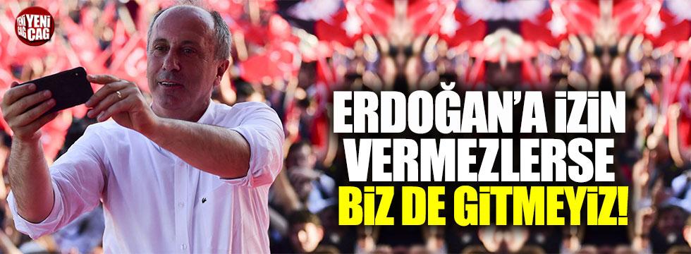 """Muharrem İnce: """"Erdoğan'a izin vermezlerse biz de gitmeyiz"""""""