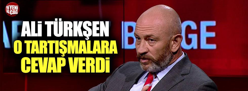 Ali Türkşen o tartışmalara cevap verdi