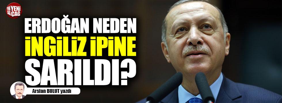 Erdoğan, neden İngiliz ipine sarıldı?
