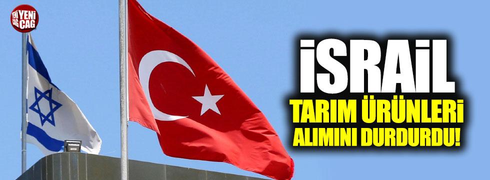 İsrail Türkiye'den tarım ürünleri ithalatını durdurdu