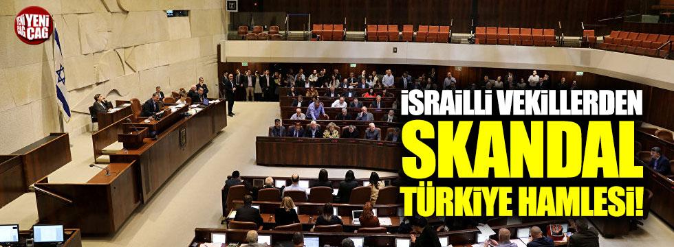 İsrailli vekillerden skandal Türkiye hamlesi