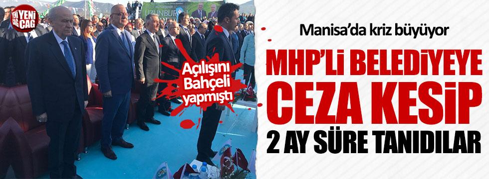 Manisa'nın MHP'li belediyesine ceza kesip 2 ay süre tanıdılar