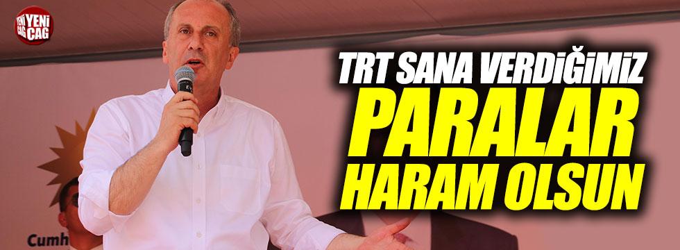 İnce: TRT sana verdiğimiz paralar haram olsun