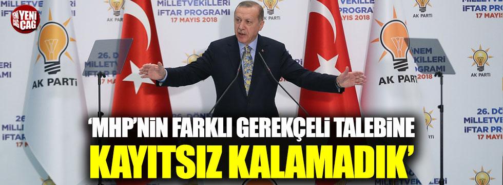 Erdoğan: MHP'nin farklı gerekçeli talebine kayıtsız kalamadık