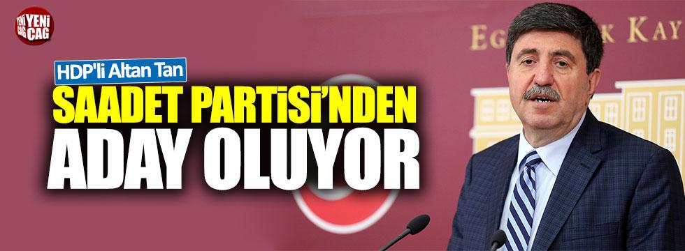 Altan Tan Saadet Partisi'nden aday olacak