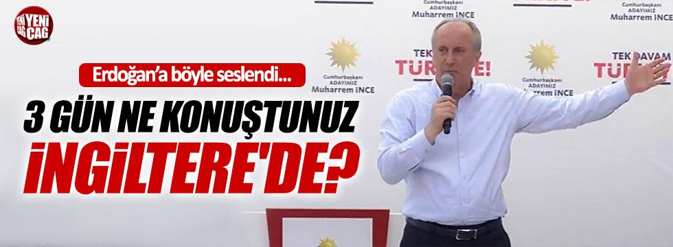 """İnce'den Erdoğan'a """"İngiltere'de ne konuştunuz?"""""""
