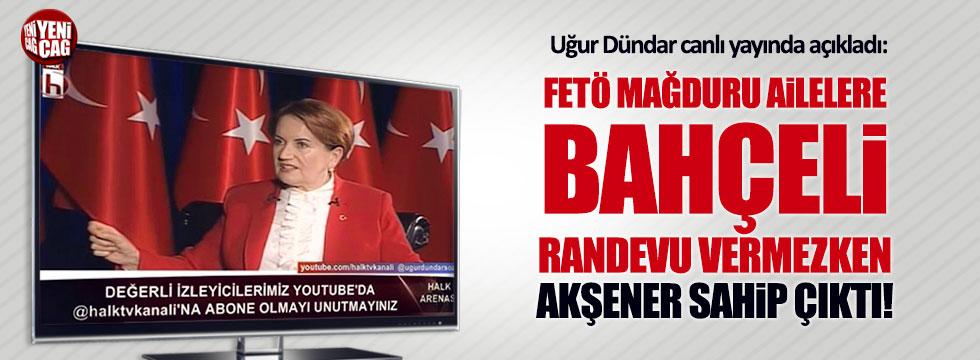 """Dündar: """"FETÖ mağduru ailelere Akşener sahip çıktı"""""""
