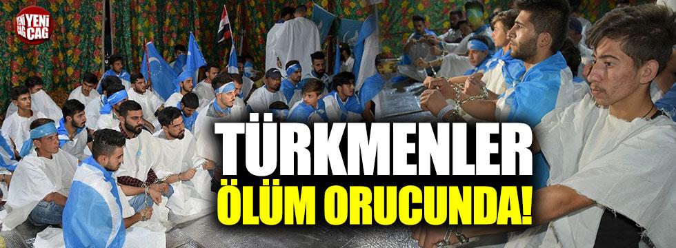 Türkmenler ölüm orucunda!