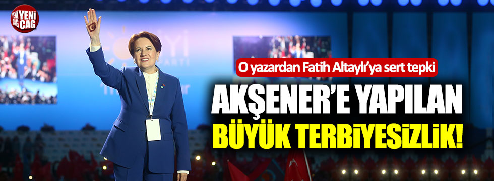"""""""Akşener'e yapılan büyük terbiyesizlik"""""""