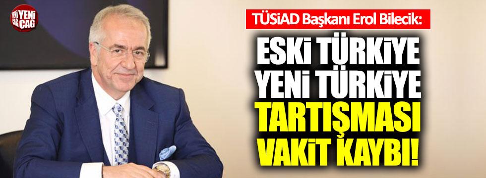 """TÜSİAD Başkanı: """"Eski Türkiye, yeni Türkiye tartışması vakit kaybı"""""""