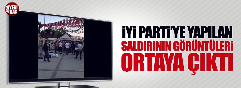İYİ Parti'nin standına yapılan saldırının görüntüleri ortaya çıktı
