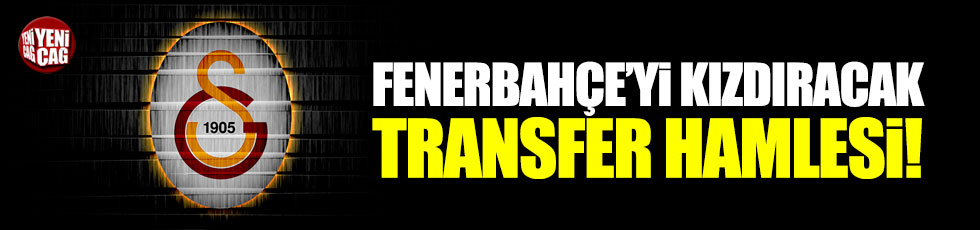 Galatasaray'dan Fenerbahçeyi kızdıracak transfer hamlesi!