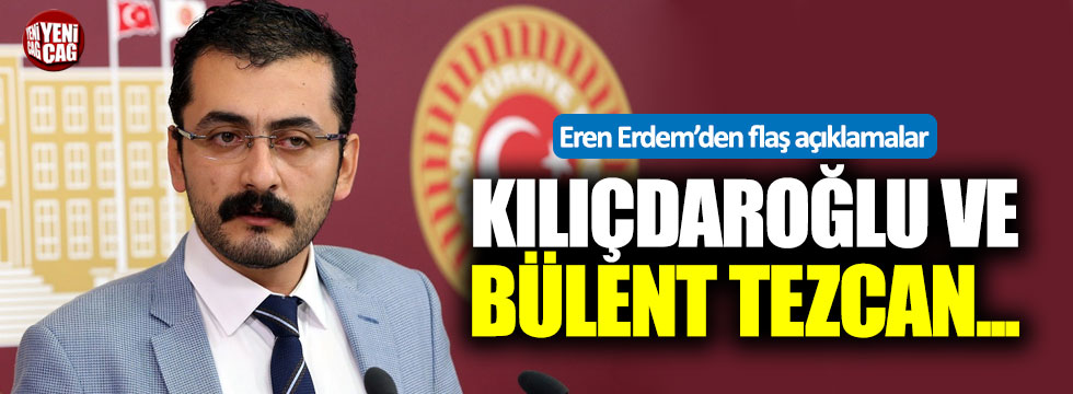 Erdem'den Bülent Tezcan ve Kılıçdaroğlu hakkında flaş açıklamalar