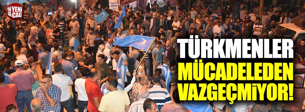 Türkmenler mücadeleden vazgeçmiyor