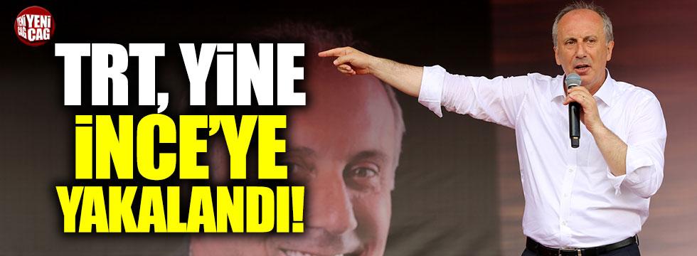 TRT, yine Muharrem İnce'ye yakalandı!