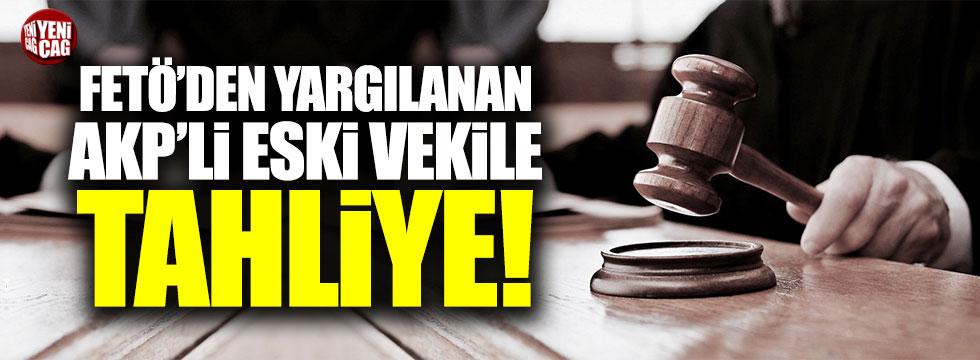 FETÖ'den yargılanan AKP'li eski vekil tahliye edildi