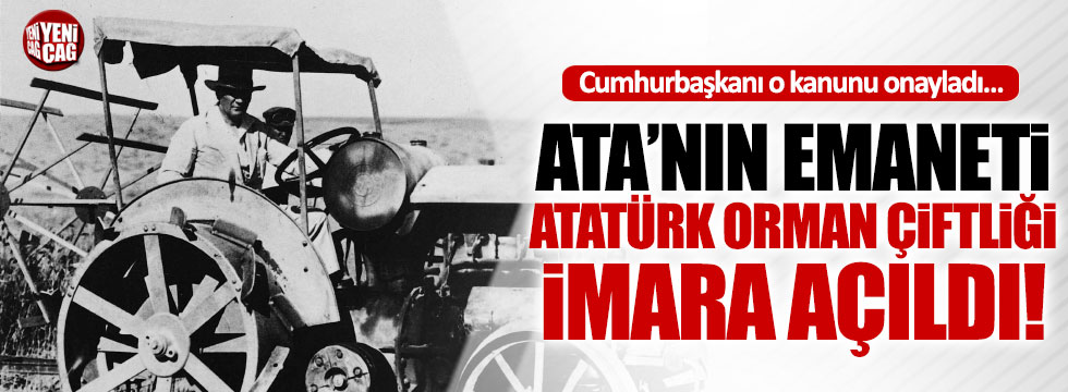 Atatürk Orman Çiftliği arazisi imara açıldı