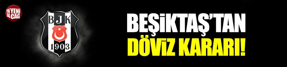 Beşiktaş'tan döviz kararı